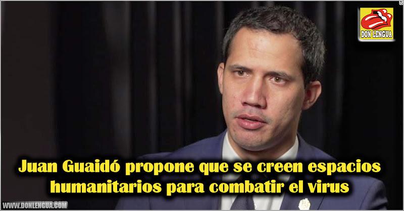 Juan Guaidó propone que se creen espacios humanitarios para combatir el virus