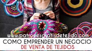 Cómo Emprender un Negocio de Venta de Tejidos a Crochet o Dos Agujas