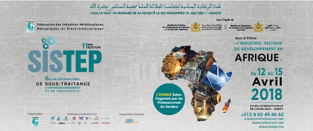 Sous le Haut patronage de Sa Majesté Le Roi Mohammed VI  SISTEP 2018 ; Premier salon organisé par les Professionnels du secteur des Industries Métallurgiques, Mécaniques et Électromécaniques.