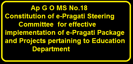 Ap G O MS No.18|School Education Department – Constitution of e-Pragati Steering Committee for effective implementation of e-Pragati Package and Projects pertaining to Education Department/2016/03/ap-go-ms-no-18-constitution-of-epragati-steering-committee-effective-implementation-epragati-package-projects-education-department.html