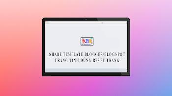 SHARE TEMPLATE BLOGGER/BLOGSPOT TRẮNG TINH DÙNG RESET TRANG