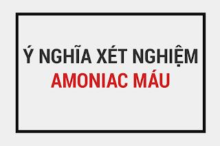 Ý nghĩa xét nghiệm amoniac máu, định lượng amoniac, nguyên nhân gây tăng amoniac máu, các yếu tố làm giảm amoniac máu, lợi ích của việc xét nghiệm amoniac NH3, Bệnh não gan và amoniac máu.