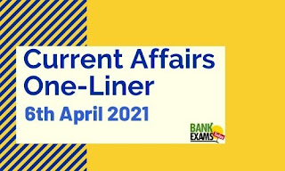 Current Affairs One-Liner: 6th April 2021