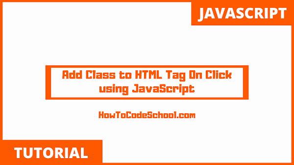 Add Class to HTML Tag On Click using JavaScript