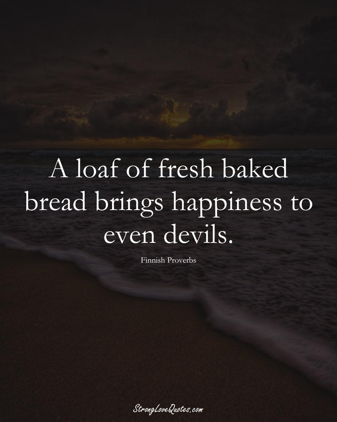 A loaf of fresh baked bread brings happiness to even devils. (Finnish Sayings);  #EuropeanSayings