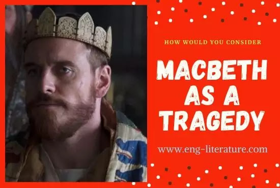 How would you consider Shakespeare's Macbeth as a Tragedy?