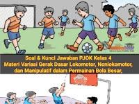 Soal dan Kunci Jawaban PJOK Kelas 4, Materi Variasi Gerak Dasar Lokomotor, Nonlokomotor, dan Manipulatif dalam Permainan Bola Besar