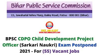Sarkari Exam: BPSC CDPO Child Development Project Officer (Sarkari Naukri) Exam Postponed 2021 - For (55) Vacant Jobs