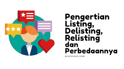 Pengertian Listing, Delisting, dan Relisting Serta Perbedaannya