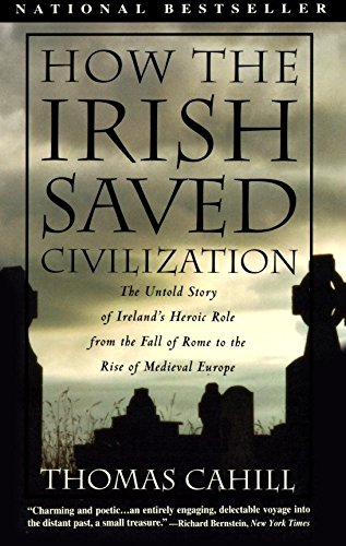How the Irish Saved Civilization The Untold Story of Irelands Heroic Role From the Fall of Rome to the Rise of Medieval Europe St. Patrick's Day  book