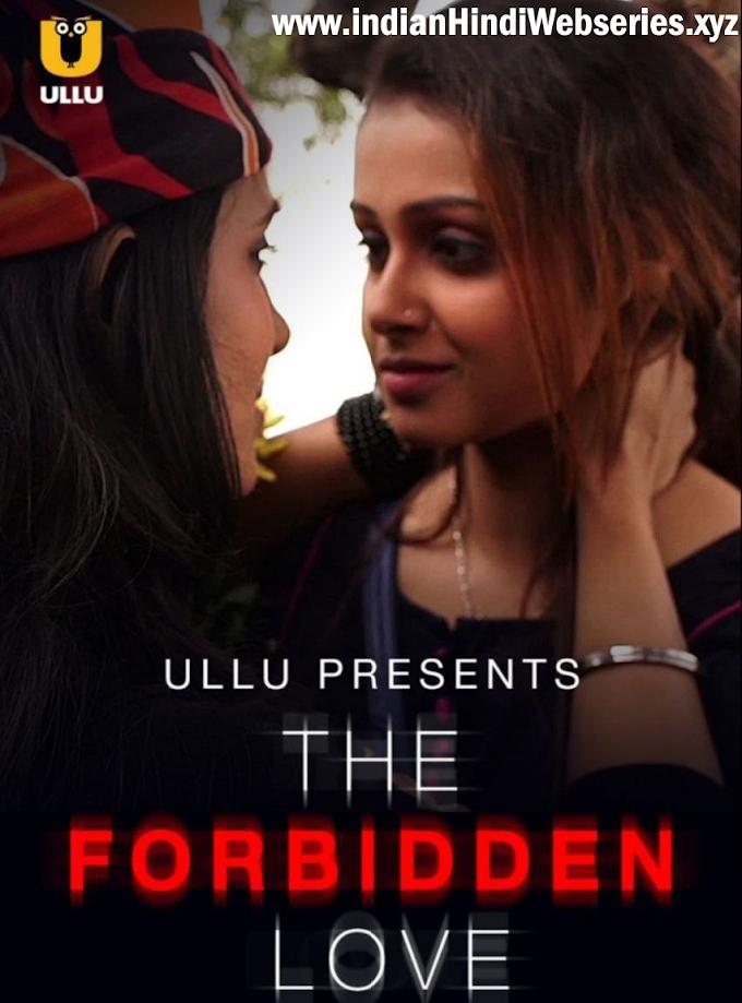 The Forbidden Love 2021 Ullu Season 1 Webseries Review, Cast, Release Date, Full Information