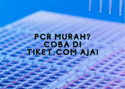 PCR Murah? Coba di Tiket.com aja!