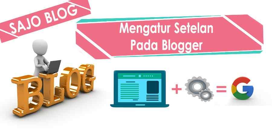 Mengatur Setelan Pada Blogger, Cara Sajo Blog full Approve Google AdSense
