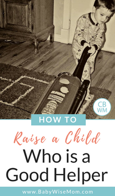 "How to Raise a Child Who is a ""Good Helper"". Your child can help around the house and do chores if you model, encourage, and allow it."