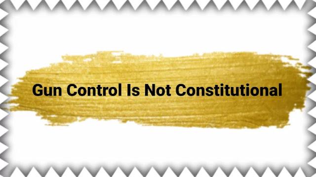 Gun Control Is Not Constitutional