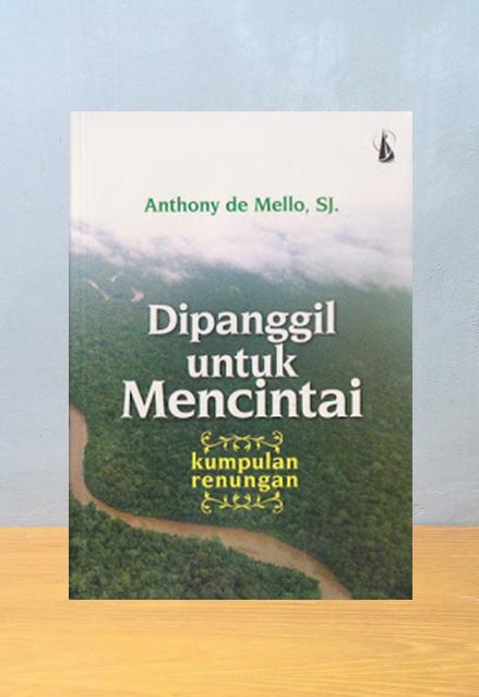 DIPANGGIL UNTUK MENCINTAI, Anthony de Mello SJ