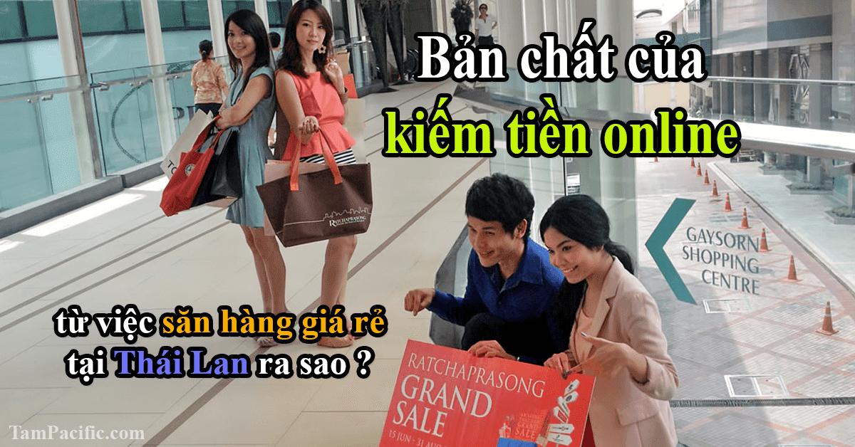 Bản chất của kiếm tiền online từ việc săn hàng giá rẻ tại Thái Lan ra sao ?