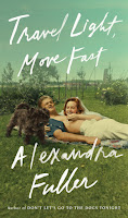 review of Travel Light, Move Fast by Alexandra Fuller
