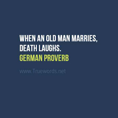 When an old man marries, death laughs.