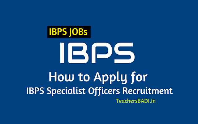 how to apply for ibps so specialist officers 2019 recruitment,ibps so online application form,ibps so applying process,ibps online application form,last date to apply for ibps sos