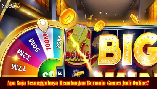 Apa Saja Sesungguhnya Keuntungan Bermain Games Judi Online?