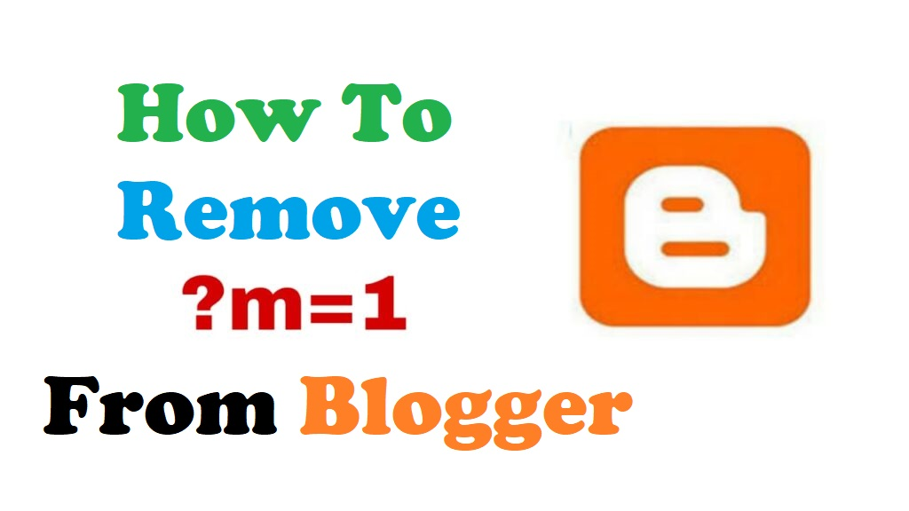 remove m=1 and m=0 from blogger post url
