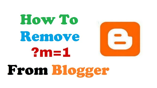 How to Remove ?m=1 from Blogger URL