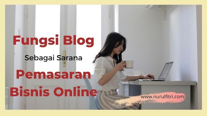 Fungsi Blog Sebagai Sarana Pemasaran Bisnis Online