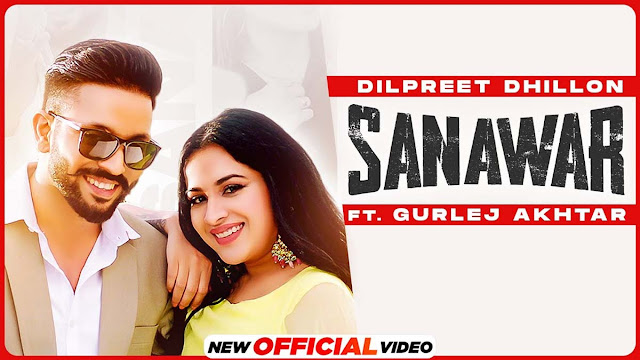 Sanawar Lyrics – Dilpreet Dhillon Ft. Gurlej Akhtar   Next Chapter