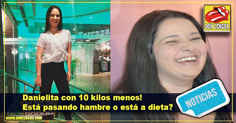 Danielita con 10 kilos menos! Está pasando hambre o está a dieta?