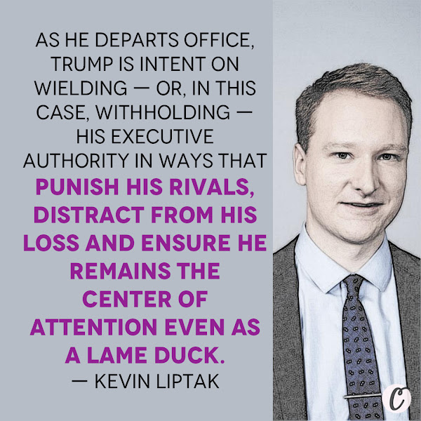 As he departs office, Trump is intent on wielding — or, in this case, withholding — his executive authority in ways that punish his rivals, distract from his loss and ensure he remains the center of attention even as a lame duck. — Kevin Liptak, CNN White House Reporter