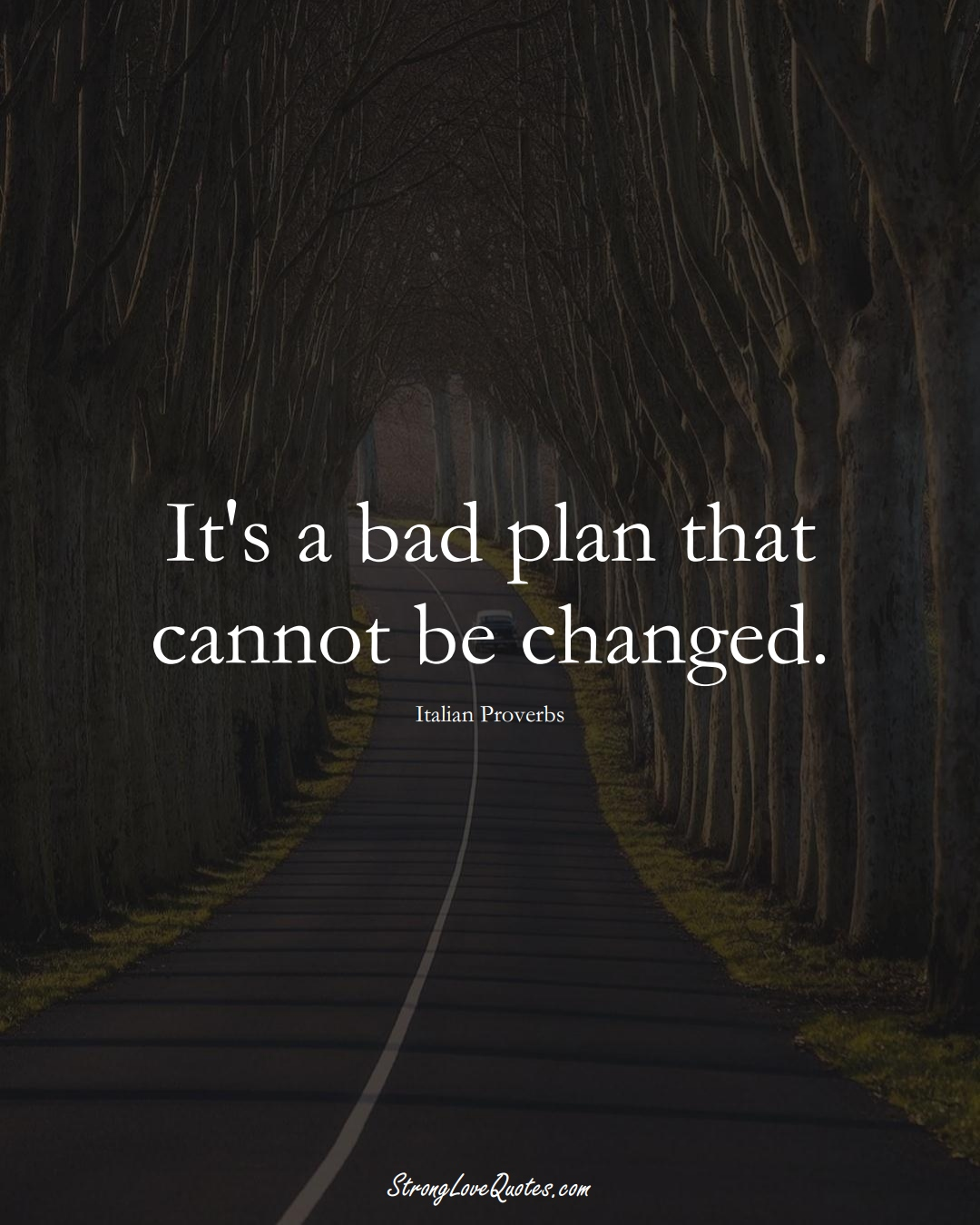 It's a bad plan that cannot be changed. (Italian Sayings);  #EuropeanSayings