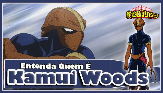 Entenda Quem é KAMUI WOODS! Boku no Hero Academia