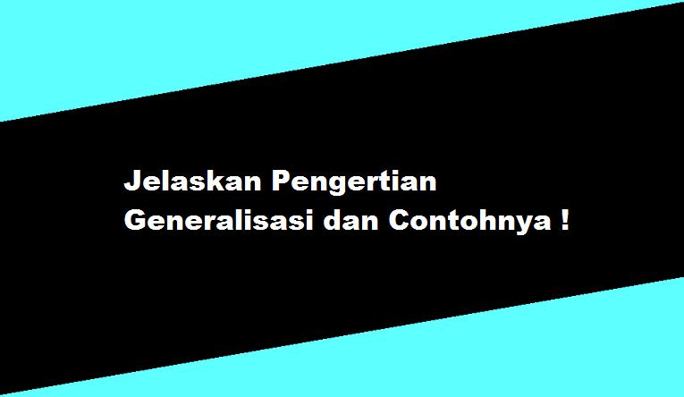 Pengertian Generalisasi dan Contohnya