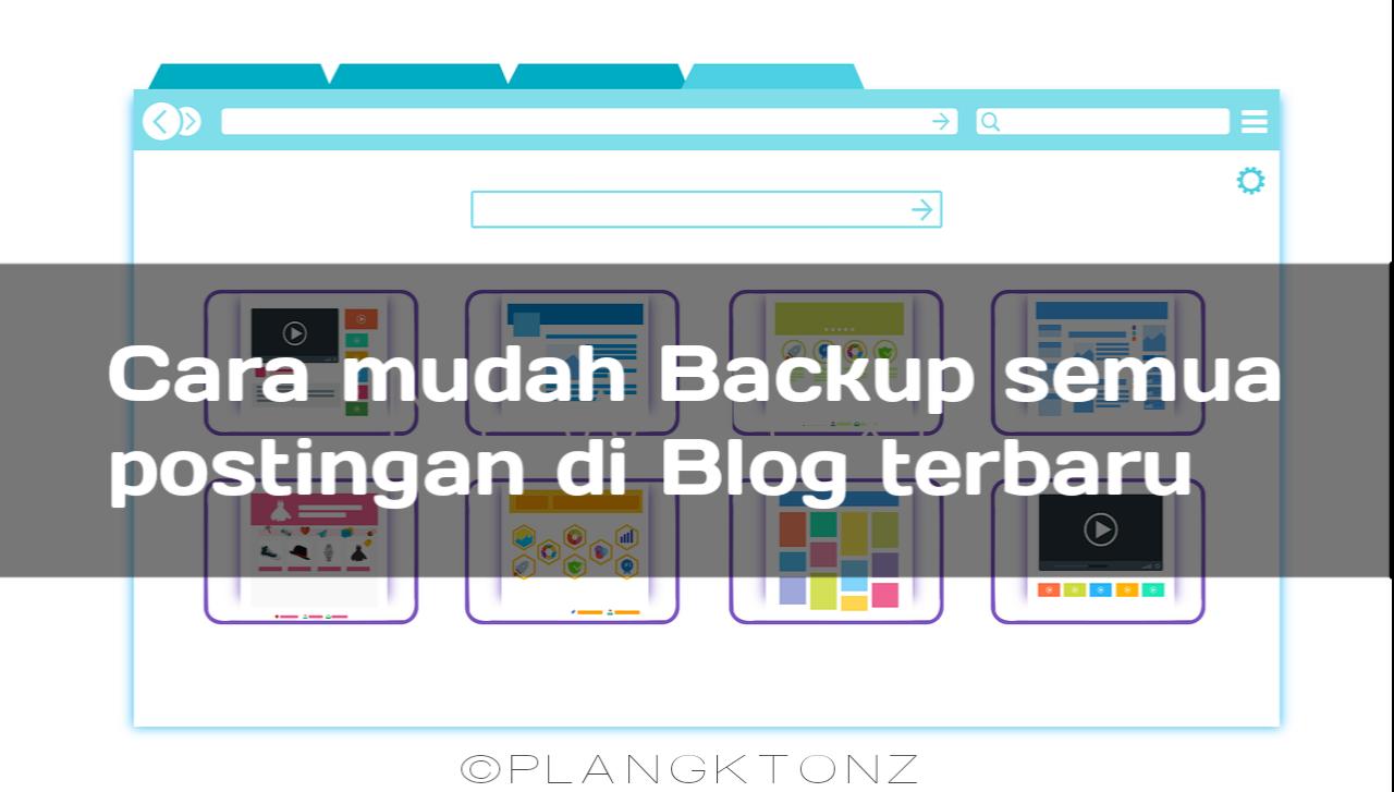 Cara mudah Backup semua postingan di Blog terbaru