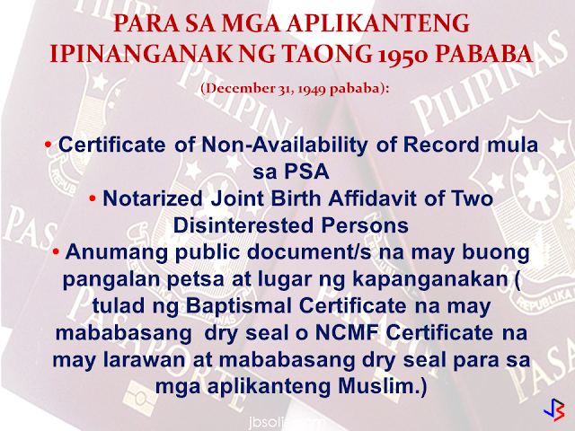 Difficulties in getting a passport  without any birth records is now a thing of the past. According to the DFA Consular Affairs, it is still possible that a person without a birth certificate can apply for a passport. As a requirement for passport application, options are provided if you do not have any birth records.  In such cases, these options apply:  1. For applicants who were born in or after 1950 (January 1, 1950 or after):  • Apply for the delayed registration of birth at the local civil registry office located at the place of birth of applicant • Submit authenticated Birth Certificate from PSA and supporting public document/s with correct date and place of birth (i.e. Form 137, Voter's Registration Record, Baptismal Certificate with readable dry seal or National Commission on Muslim Filipinos (NCMF) with photo and readable dry seal for Muslim applicants).     2. For applicants born before 1950 and below (December 31, 1949 and below):  • Certificate of Non-Availability of Record from PSA • Notarized Joint Birth Affidavit of Two Disinterested Persons • Any public document/s with correct full name, date and place of birth (i.e. Baptismal Certificate with readable dry seal or NCMF Certificate with photo and readable dry seal for Muslim applicants)                      For first time passport applicants, the requirements are as follows:  • Personal appearance  • Confirmed appointment  • Duly accomplished application form      • Birth Certificate (BC) in Security Paper (SECPA) issued by the Philippine Statistics Authority (PSA) or Certified True Copy (CTC) of BC issued by the Local Civil Registrar (LCR) and duly authenticated by PSA. Transcribed Birth Certificate from the LCR is required when entries in PSA Birth Certificate are blurred or unreadable. (REPORT OF BIRTH DULY AUTHENTICATED BY PSA IF BORN ABROAD)  • Valid picture IDs and supporting documents to prove identity (Please refer to List of Acceptable IDs and List of Supporting Documents)    In Case of No Birth Record   If born in or after 1950 (January 1, 1950 or after):  • Apply for the delayed registration of birth at the local civil registry office located at the place of birth of applicant • Submit authenticated Birth Certificate from PSA and supporting public document/s with correct date and place of birth (i.e. Form 137, Voter's Registration Record, Baptismal Certificate with readable dry seal or National Commission on Muslim Filipinos (NCMF) with photo and readable dry seal for Muslim applicants).  If born before 1950 and below (December 31, 1949 and below):  • Certificate of Non-Availability of Record from PSA • Notarized Joint Birth Affidavit of Two Disinterested Persons • Any public document/s with correct full name, date and place of birth (i.e. Baptismal Certificate with readable dry seal or NCMF Certificate with photo and readable dry seal for Muslim applicants)          Applicants who availed of Dual Citizenship under RA 9225: • Identification Certificate of Retention or Re-acquisition • Oath of Allegiance • Order of Approval        Applicants who elected Philippine Citizenship: • Identification Certificate of Election • Oath of Allegiance • Affidavit of Election of Philippine Citizenship      Applicants who has been Naturalized: • Identification Certificate of Naturalization • Oath of Allegiance     For Minor Applicants (below 18 years old):  General Requirements: • Confirmed appointment (except for 1 year old and below) • Personal appearance of the minor applicant • Personal appearance of either parent and valid passport of parents (if minor is a legitimate child) • Personal appearance of mother and proper ID or valid passport of mother (if minor is an illegitimate child) • Original Birth Certificate of minor in Security Paper issued by PSA or Certified True Copy of Birth Certificate issued by the Local Civil Registrar and duly authenticated by PSA. Transcribed Birth Certificate from the LCR is required when entries in PSA Birth Certificate are blurred or unreadable. Report of Birth duly authenticated by PSA is required if minor was born abroad. • Document of identity with photo, if minor is 8-17 years old (for first time and renewal applicant) such as School ID or Form 137 with readable dry seal • For minor applicants who never attended school, a Notarized Affidavit of Explanationexecuted by either parent (if minor is a legitimate child) / by mother (if minor is an illegitimate child) detailing the reasons why the child is not in school, is required • Marriage Certificate of minor's parents duly authenticated by PSA (for legitimate child) • Original and photocopy of valid passport of the person traveling with the minor  If minor is not traveling with either parent or alone  • Personal appearance of either parent (if minor is a legitimate child) / of mother (if minor is an illegitimate child) • Affidavit of Support and Consent (ASC) executed by either parent indicating the name of the traveling companion and relationship to the minor. If minor will be traveling alone, ASC must be executed by either parent, stating that his/her child will be traveling alone. If minor is illegitimate, mother should execute the ASC. • Original and photocopy of DSWD Clearance • There is no need to secure a DSWD Clearance if the minor traveling abroad has parents who are in the Foreign Service or living abroad or are immigrants, provided he / she is holding a valid pass such as a dependent's visa / pass / identification card or permanent resident visa / pass / identification card which serves as proof that he / she is living with parents abroad.  If both parents are abroad: • Affidavit of Support and Consent (ASC) executed by either parent indicating the name of the traveling companion (authenticated by the nearest Philippine Embassy or Consulate General). If minor is illegitimate, mother should execute the ASC. • Special Power of Attorney (SPA) with an attached photocopy of either parent's valid passport (authenticated by the nearest Philippine Embassy or Consulate General) authorizing a representative in assisting the child to apply for a passport. If minor is illegitimate, mother should execute the SPA. • Original and photocopy of DSWD Clearance • There is no need to secure a DSWD Clearance if the minor traveling abroad has parents who are in theForeign Service or living abroad or are immigrants, provided he / she is holding a valid pass such as adependent's visa / pass / identification card or permanent resident visa / pass / identification card whichserves as proof that he / she is living with parents abroad. • Proper ID of the duly authorized representative (Please refer to List of Acceptable IDs)  If minor is legitimated by subsequent marriage of parents: • Authenticated Birth Certificate from PSA must include annotation regarding new status as legitimated and the full name of the child  If minor is illegitimate but acknowledged by father: • Birth Certificate from PSA reflecting surname of father with Affidavit of Acknowledgement and Consent to use the surname of father.   Foundling: • Certificate of foundling authenticated by PSA • DSWD Clearance • Passport of the person who found the applicant • Letter of authority or endorsement from DSWD for the issuance of passport   Orphaned minor applicant: • Authenticated Death Certificates of parents from PSA • Court order awarding guardianship of the orphaned minor applicant or substitute parental authority under Article 214 & 216 of the Family Code • DSWD Clearance  Abandoned minor applicant:  • Court order awarding guardianship of the abandoned minor applicant or substitute parental authority • DSWD Travel Clearance   Legally adopted:  • Original and Certified True Copy (CTC) of PSA Birth Certificate before adoption • Original and Certified True Copy (CTC) of the PSA amended Birth Certificate after adoption • Certified True Copy (CTC) of the Court Decision or Order on Adoption and Certificate of Finality • DSWD clearance for minor applicant, if traveling with the person other than the adopting parents  In case the applicant is for adoption by foreign parents:  • Certified True Copy of the Court Decree of Abandonment of Child • PSA Death Certificate of the child's parents or the Deed of Voluntary Commitment executed after the birth of the child • Endorsement of child to the Inter-country Adoption Board by the DSWD • Authenticated Birth or Foundling Certificate   Minor applicant whose parents are annulled / divorced:  • Court order awarding guardianship of the minor applicant or substitute parental authority • DSWD Travel Clearance • PSA Marriage Certificate with annotation on nullity or annulment decree  Minor applicant whose mother is likewise a minor:  • Personal appearance of mother and maternal grandparent/s • PSA Birth Certificate of minor applicant and mother • Affidavit of Support and Consent executed by the maternal grandparent/s indicating the name of the traveling companion • DSWD Clearance if minor will be traveling with the person other than the maternal grandparent/s • Proof of identity of mother and maternal grandparent/s (Please refer to List of Acceptable IDs)  For Muslim Applicants (same general requirements stated above)  For late registered Muslim applicants:  • Certificate of Tribal Affiliation from the National Commission on Muslim Filipinos (NCMF)  For converts who would like to use their Muslim name:  • Annotated Birth Certificate (BC) in Security Paper (SECPA) issued by the Philippine Statistics Authority (PSA) bearing the Muslim name • National Commission on Muslim Filipinos (NCMF) Certificate of Conversion  These are the requirements provided by the DFA Consular Affairs website.  You can check the full details by clicking here.  Source: https://consular.dfa.gov.ph/new-applicant