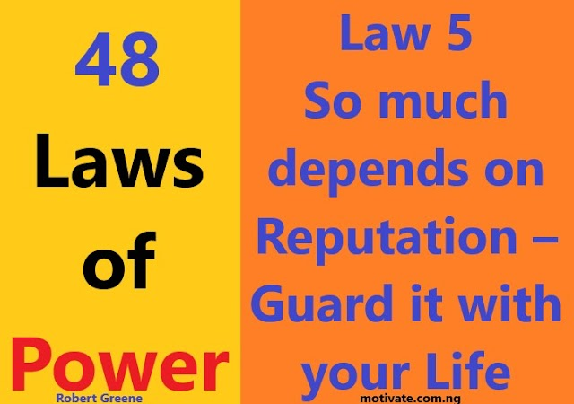 Law 5:  So much depends on Reputation – Guard it with your Life