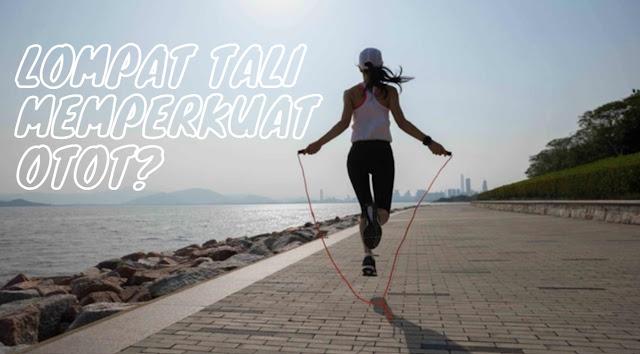 Lompat tali memperkuat otot?