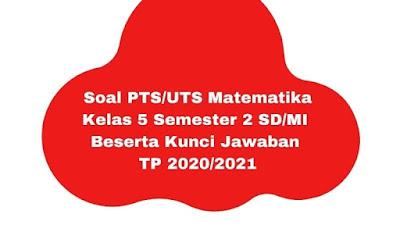Soal PTS/UTS MATEMATIKA Kelas 5 Semester 2 Beserta Kunci Jawaban TP 2020/2021