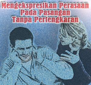 Cara Mengekspresikan Perasaan Pada Pasangan Tanpa Mengakibatkan Pertengkaran