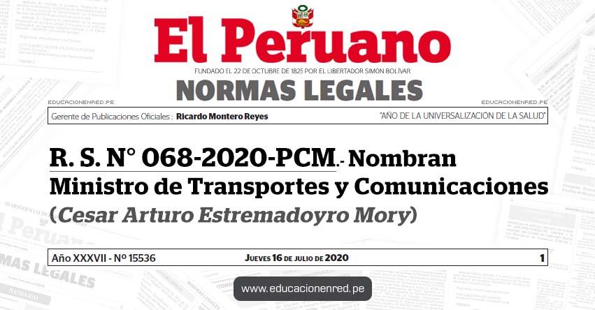 R. S. N° 068-2020-PCM.- Nombran Ministro de Transportes y Comunicaciones (Cesar Arturo Estremadoyro Mory)