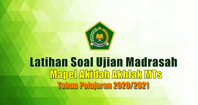Latihan Soal Ujian Madrasah UM Mata Pelajaran Akidah Akhlak MTs Tahun 2021