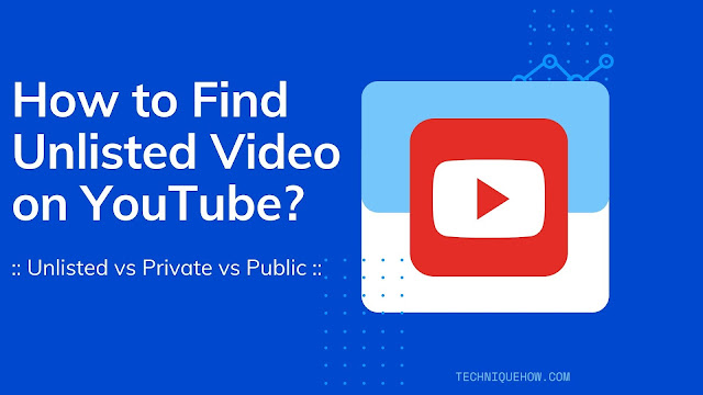 find unlisted_youtube video, private vs public vs unlisted