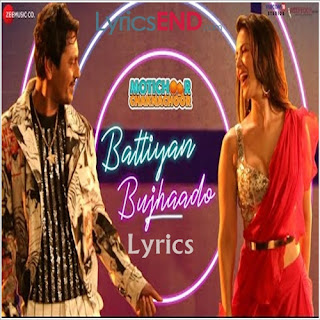 Battiyan Bujhaado Lyrics Motichoor Chaknachoor [2019]