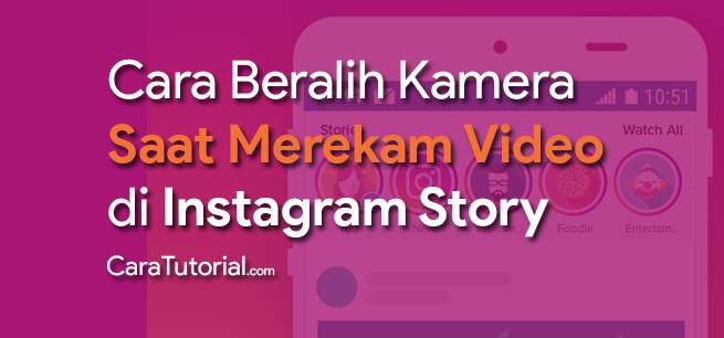Cara Beralih Kamera Saat Merekam Video di Instagram Story