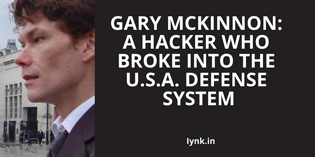 Gary Mckinnon: A hacker who broke into the U.S.A. defense system