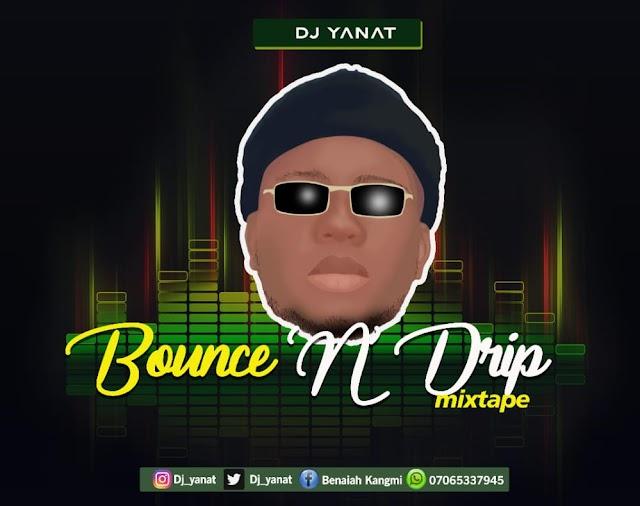 [Mixtape] DJ Yanat - Bounce N Drip Mixtape #Arewapublisize