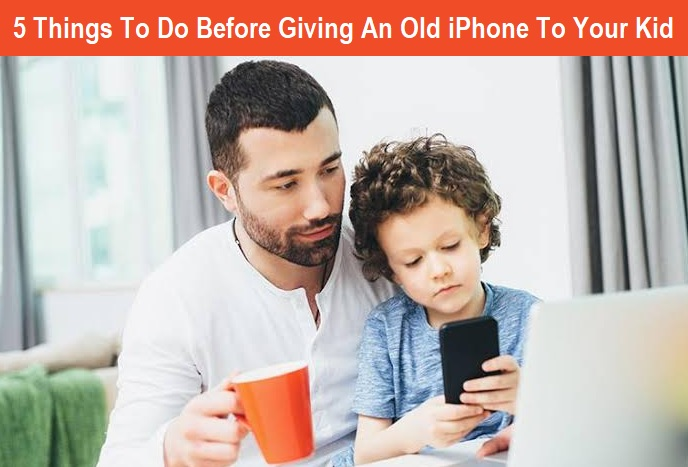 5 Things To Do Before Giving An Old iPhone To Your Kid