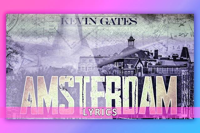 Amsterdam Hip-Hop Song Lyrics and Karaoke by Kevin Gates