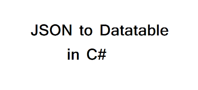 How to convert JSON to Datatable in C#